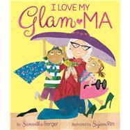 I Love My Glam-ma! by Berger, Samantha; Rim, Sujean, 9781338151831