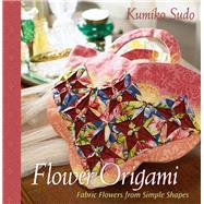Flower Origami Exotic Fabric...,Sudo, Kumiko,9780972121842