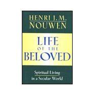 Life of the Beloved :...,Nouwen, Henri J. M.,9780824511845