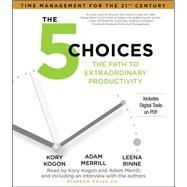 The 5 Choices The Path to Extraordinary Productivity by Kogon, Kory; Merrill, Adam; Rinne, Leena, 9781442381858