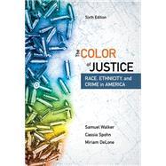 The Color of Justice: Race, Ethnicity, and Crime in America by Walker, Samuel; Spohn, Cassia; DeLone, Miriam, 9781337091862