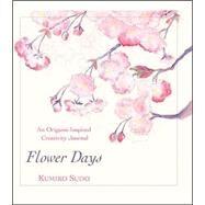 Flower Days A Creativity...,Sudo, Kumiko,9780972121873