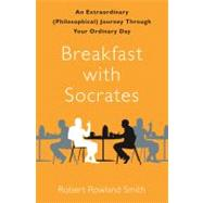 Breakfast with Socrates : An...,Smith, Robert Rowland,9781439171882
