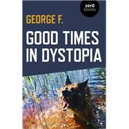 Good Times in Dystopia by F., George, 9781789041903
