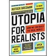 Utopia for Realists How We Can Build the Ideal World by Bregman, Rutger, 9780316471916