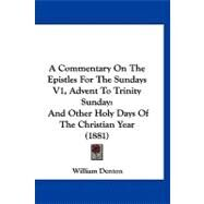 Commentary on the Epistles for the Sundays V1, Advent to Trinity Sunday : And Other Holy Days of the Christian Year (1881) by Denton, William, 9781120261922