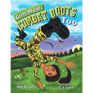 Girls Wear Combat Boots Too by Bryant, Dee; Love, C. J., 9781796041934