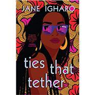 Ties That Tether,Igharo, Jane,9780593101940