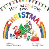 How the Crayons Saved Christmas by Sweeney, Monica; Parker-thomas, Feronia, 9781510761940