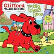 The Big Island Race (Clifford the Big Red Dog Storybook) by Rusu, Meredith; Bridwell, Norman; Oxley, Jennifer, 9781338541946