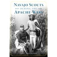 Navajo Scouts During the Apache Wars by Taylor, John Lewis, 9781467141956