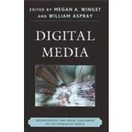 Digital Media Technological and Social Challenges of the Interactive World by Winget, Megan A.; Aspray, William, 9780810881969