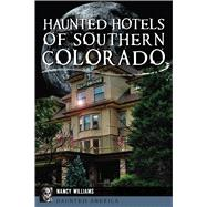 Haunted Hotels of Southern Colorado by Williams, Nancy K., 9781467141970