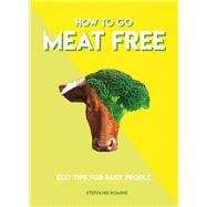 How to Go Meat Free by Romine, Stepfanie, 9781787391970