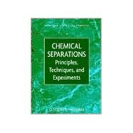 Chemical Separations Principles, Techniques and Experiments by Meloan, Clifton E., 9780471351979
