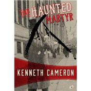 The Haunted Martyr by Cameron, Kenneth, 9781631941979