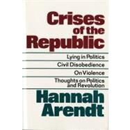 Crises of the Republic : Lying in Politics, Civil Disobedience, on Violence, Thoughts on Politics and Revolution by Arendt, Hannah, 9780156232005