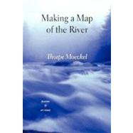 Making a Map of the River : Poems by Moeckel, Thorpe, 9781604542011