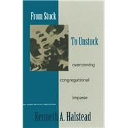 From Stuck to Unstuck :...,Halstead, Kenneth A.,9781566992039