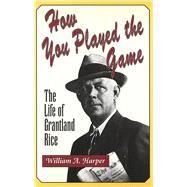 How You Played the Game : The...,Harper, William A.,9780826212047