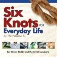 Six Knots for Everyday Life,Peterson,  Philip,9781591932055