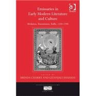 Emissaries in Early Modern Literature and Culture: Mediation, Transmission, Traffic, 1550û1700 by Charry,Brinda, 9780754662075