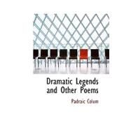 Dramatic Legends and Other Poems by Colum, Padraic, 9781110842094