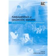 Fundamentals of Diagnostic Imaging: An Introduction for Nurses and Allied Health Care Professionals by Dixon, Anne-marie, 9781906052102