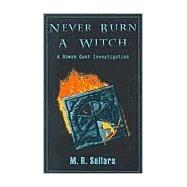 Never Burn a Witch : A Rowan...,Sellars, M. R.,9780967822112