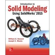 Introduction to Solid Modeling Using Solidworks 2015 by Howard, William; Musto, Joseph, 9781259542114