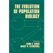 The Evolution of Population Biology by Edited by Rama S. Singh , Marcy K. Uyenoyama, 9780521112116