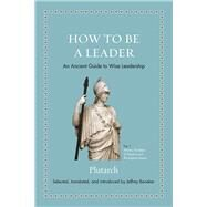 How to Be a Leader by Plutarch; Beneker, Jeffrey, 9780691192116