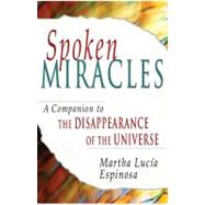 Spoken Miracles A Companion to The Disappearance of the Universe by Espinosa, Martha Lucia, 9781401912123