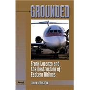 Grounded : Frank Lorenzo and the Destruction of Eastern Airlines by Bernstein, Aaron, 9781893122130