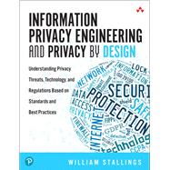 Information Privacy Engineering and Privacy by Design Understanding Privacy Threats, Technology, and Regulations Based on Standards and Best Practices by Stallings, William, 9780135302156