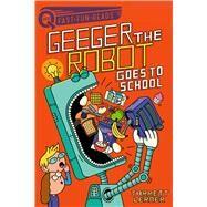 Geeger the Robot Goes to School by Lerner, Jarrett; Seidlitz, Serge, 9781534452176