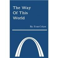 The Way of This World by Colyer, Evan, 9781796052176