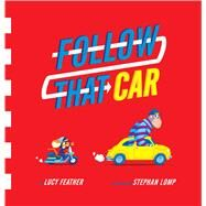 Follow That Car by Feather, Lucy; Lomp, Stephan, 9780358212201