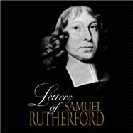The Letters of Samuel Rutherford by Rutherford, Samuel; Perkins, Derek, 9781481502214