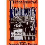 Freakery : Cultural...,Thomson, Rosemarie G.,9780814782224