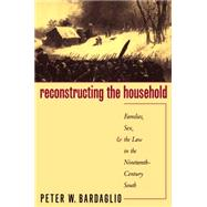 Reconstructing the Household...,Bardaglio, Peter W.,9780807822227