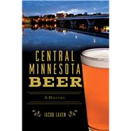 Central Minnesota Beer by Laxen, Jacob, 9781467142236