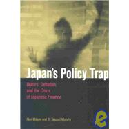 Japan's Policy Trap by Mikuni, Akio; Murphy, R. Taggart, 9780815702238
