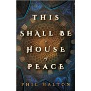 This Shall Be a House of Peace by Halton, Phil, 9781459742239