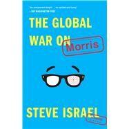 The Global War on Morris by Israel, Steve, 9781476772240