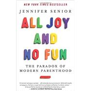 All Joy and No Fun by Senior, Jennifer, 9780062072245