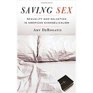 Saving Sex Sexuality and Salvation in American Evangelicalism by DeRogatis, Amy, 9780199942251