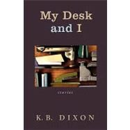 My Desk and I by DIXON K B, 9781592992263