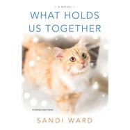 What Holds Us Together by Ward, Sandi, 9781496722270
