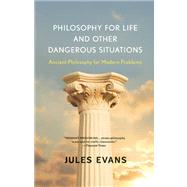 Philosophy for Life and Other Dangerous Situations Ancient Philosophy for Modern Problems by Evans, Jules, 9781608682294